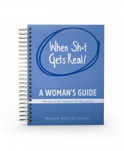 When Sh*t Gets Real A Woman's Guide The Art of the Unwind & The Nitty Gritty