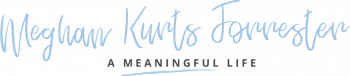 Meghan Kurts Forrester A Meaningful Life Logo